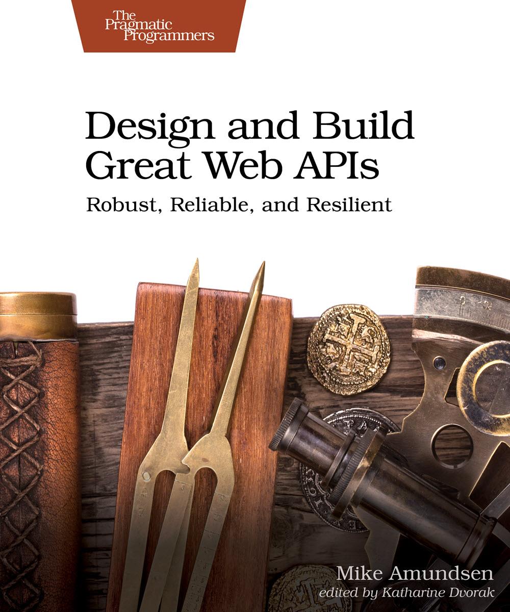 Design and Build Great Web APIs (PragProg)